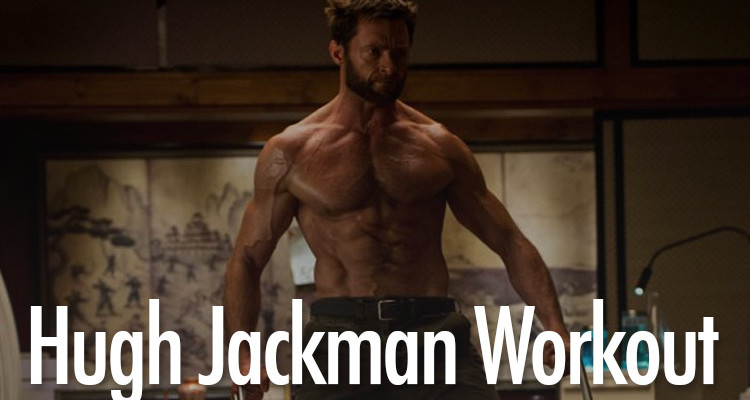 Wolverine Workout : Hugh Jackman And The Diet To Get You Ripped